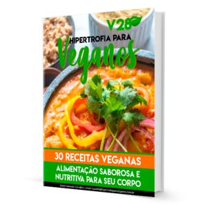 V28 Dieta de Hipertrofia para Veganos: 30 Receitas Veganas