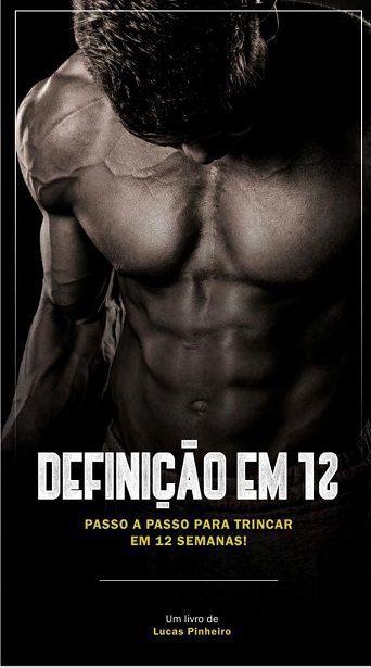 DEFINIÇÃO EM 12 – O GUIA PARA O SHAPE EM 12 SEMANAS Lucas Pinheiro