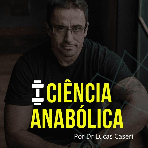 Ciência Anabólica Dr. LUCAS CASERI