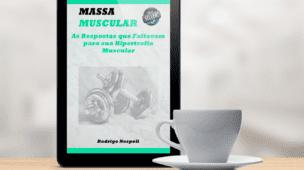 Massa Muscular - As Informações que Faltavam