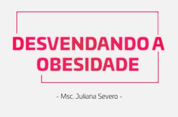 Curso Desvendando a Obesidade - Juliana Severo